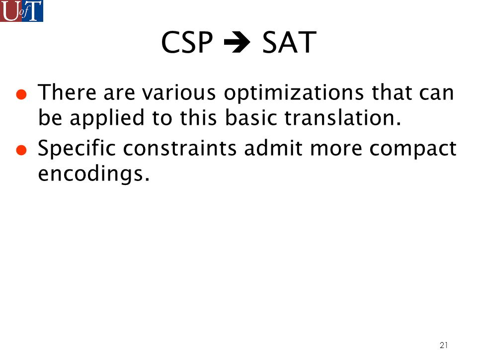 21 CSP SAT There are various optimizations that can be applied to this basic translation.