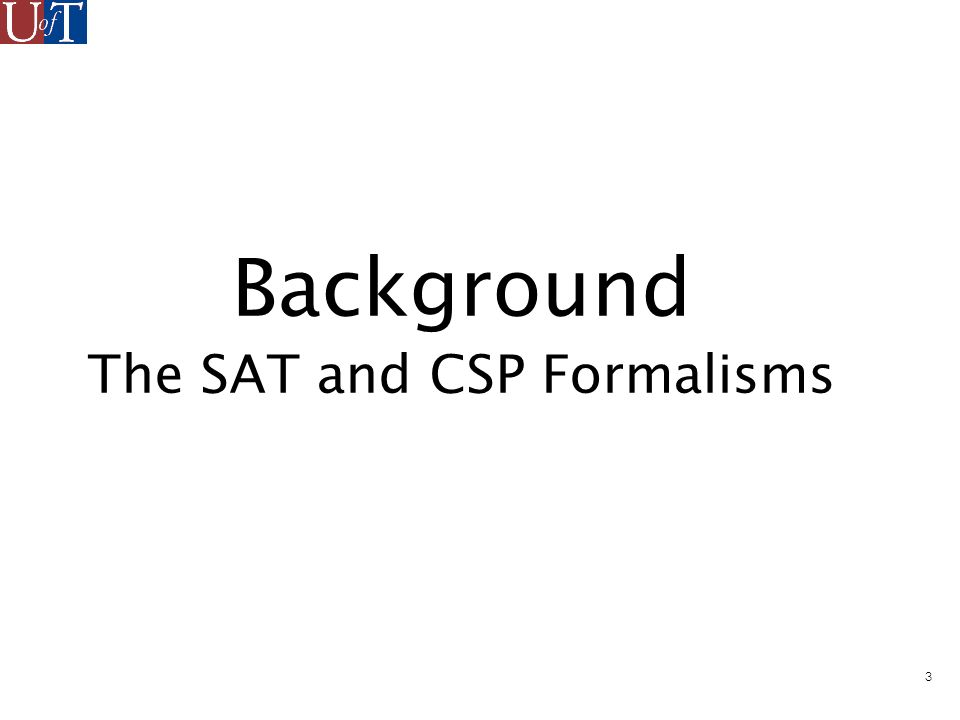 4 Formalism SATCSPs Boolean VariablesMulti-Valued variables {0,1} values for each variable.