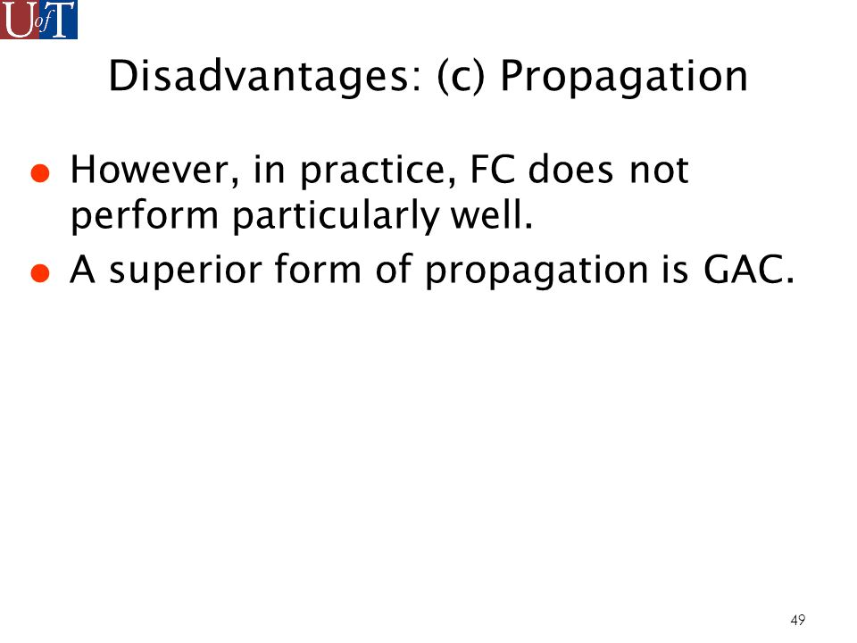 49 Disadvantages: (c) Propagation However, in practice, FC does not perform particularly well.