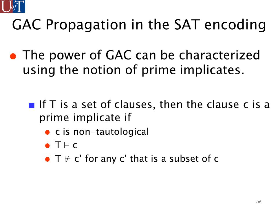 56 GAC Propagation in the SAT encoding The power of GAC can be characterized using the notion of prime implicates.