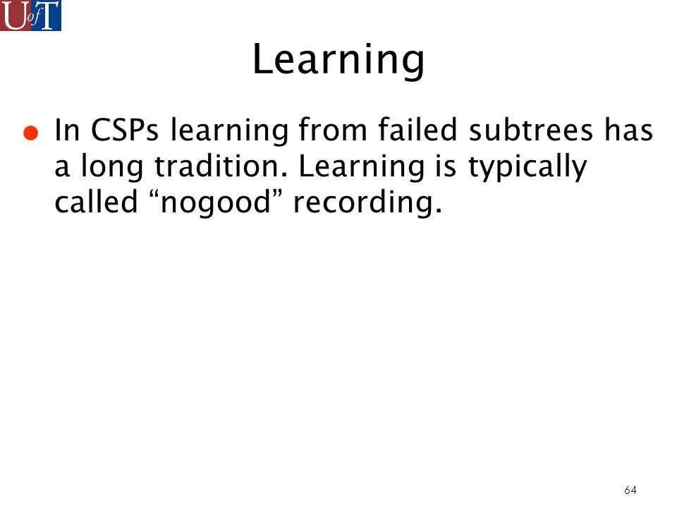 64 Learning In CSPs learning from failed subtrees has a long tradition.