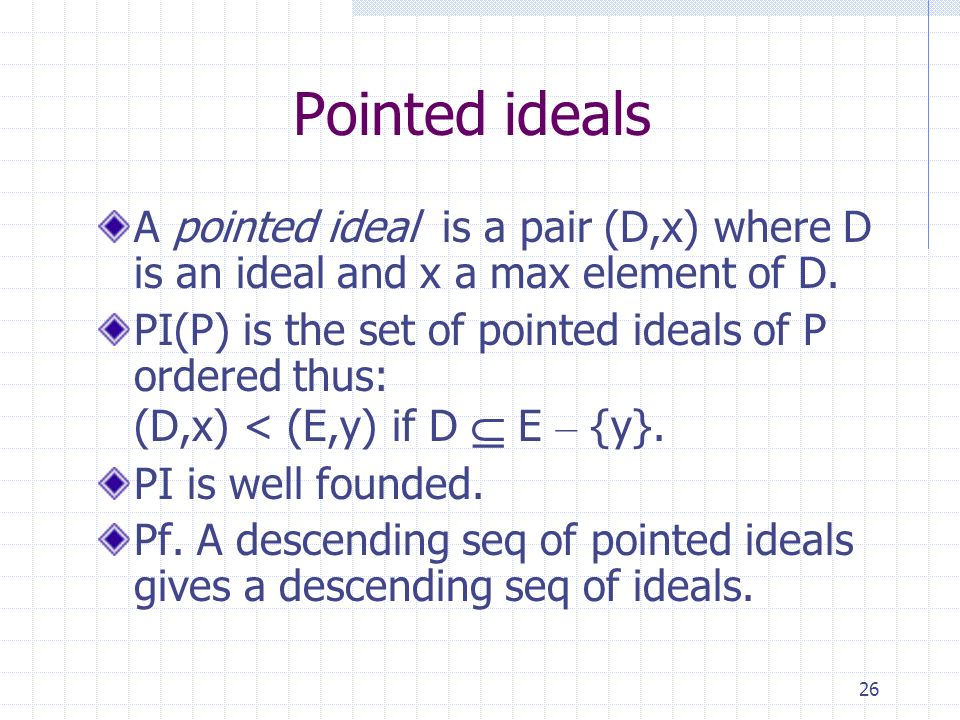 26 Pointed ideals A pointed ideal is a pair (D,x) where D is an ideal and x a max element of D.