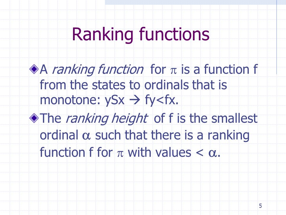 5 Ranking functions A ranking function for is a function f from the states to ordinals that is monotone: ySx fy<fx.