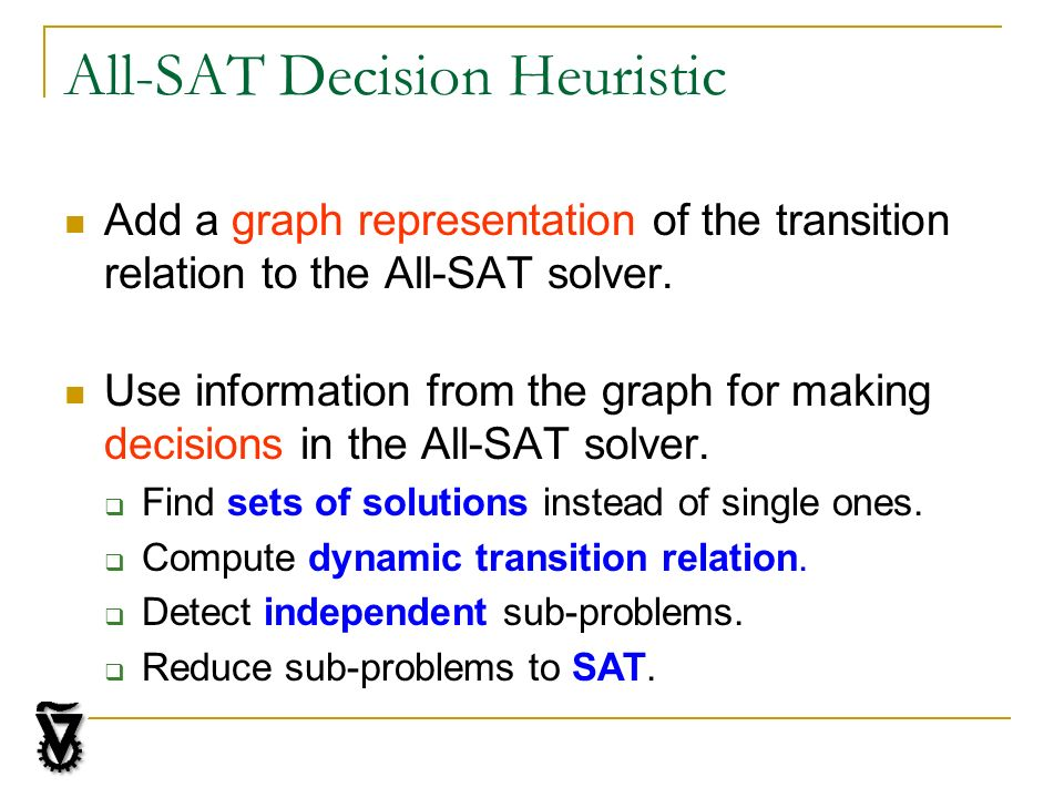 All-SAT Decision Heuristic Add a graph representation of the transition relation to the All-SAT solver.