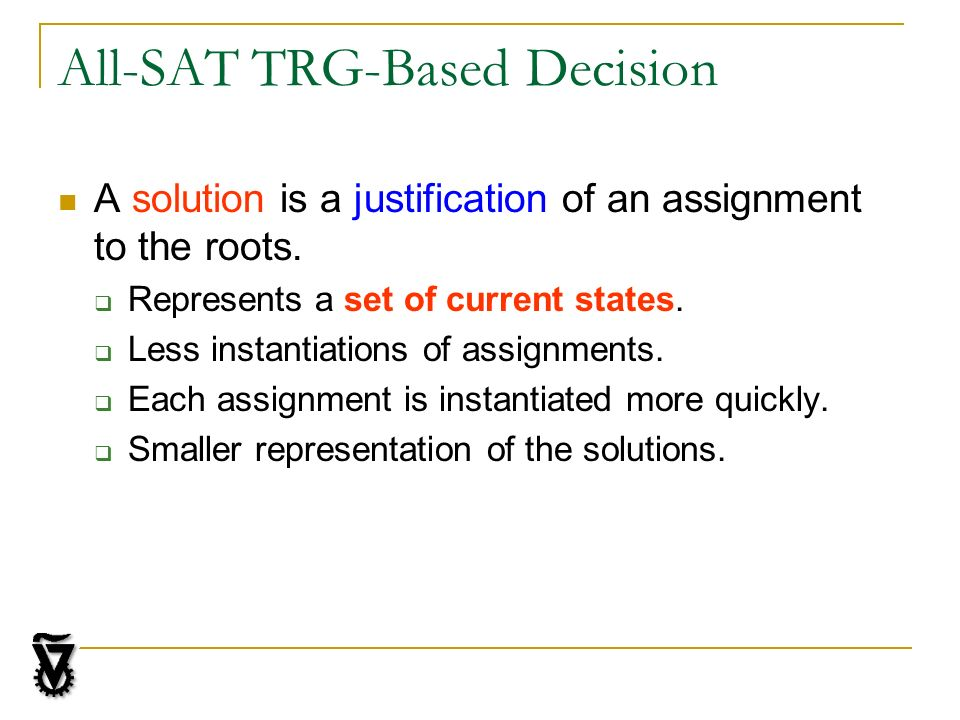 All-SAT TRG-Based Decision A solution is a justification of an assignment to the roots.