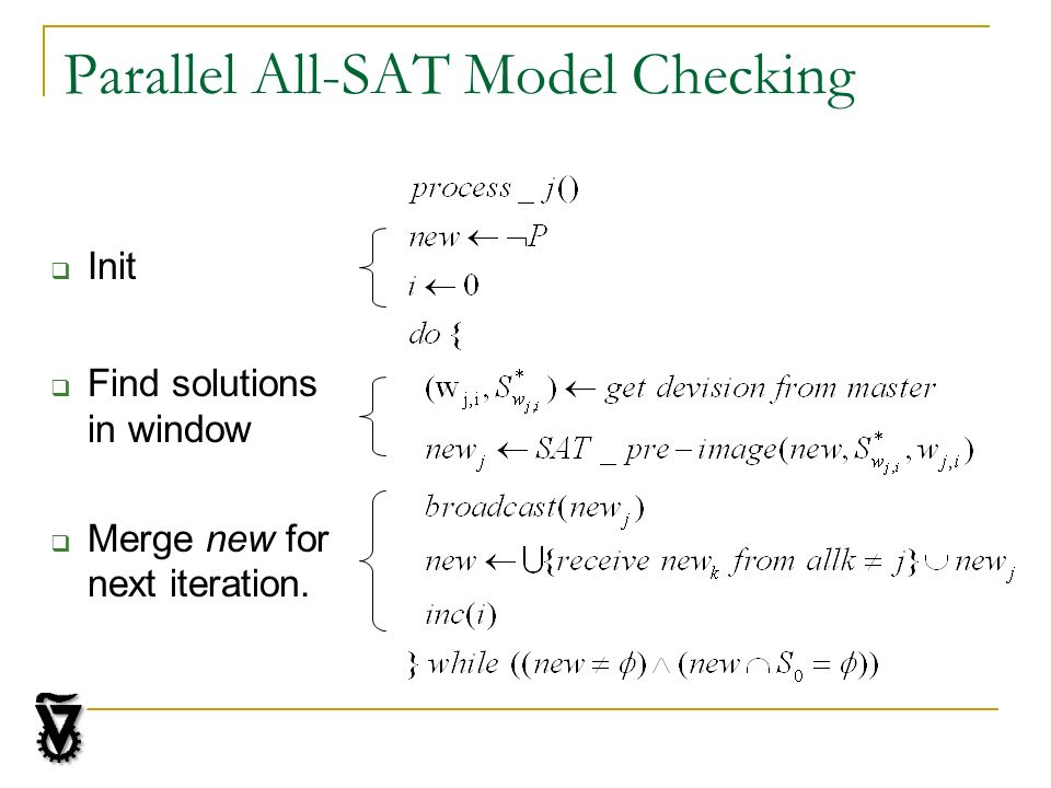 Parallel All-SAT Model Checking Init Find solutions in window Merge new for next iteration.