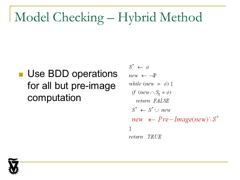 Model Checking – Hybrid Method Use BDD operations for all but pre-image computation