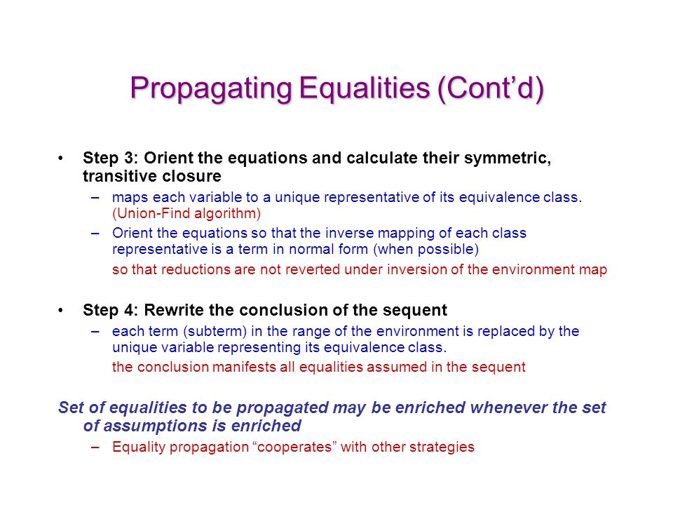 Propagating Equalities (Contd) Step 3: Orient the equations and calculate their symmetric, transitive closure –maps each variable to a unique representative of its equivalence class.
