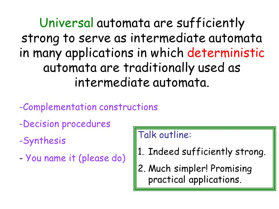 Universal automata are sufficiently strong to serve as intermediate automata in many applications in which deterministic automata are traditionally used as intermediate automata.