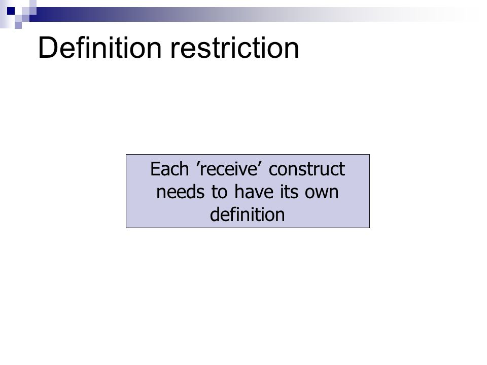 Definition restriction Each receive construct needs to have its own definition