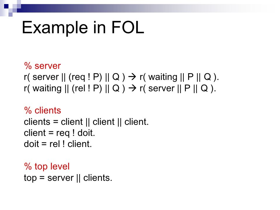 Example in FOL % server r( server || (req . P) || Q ) r( waiting || P || Q ).