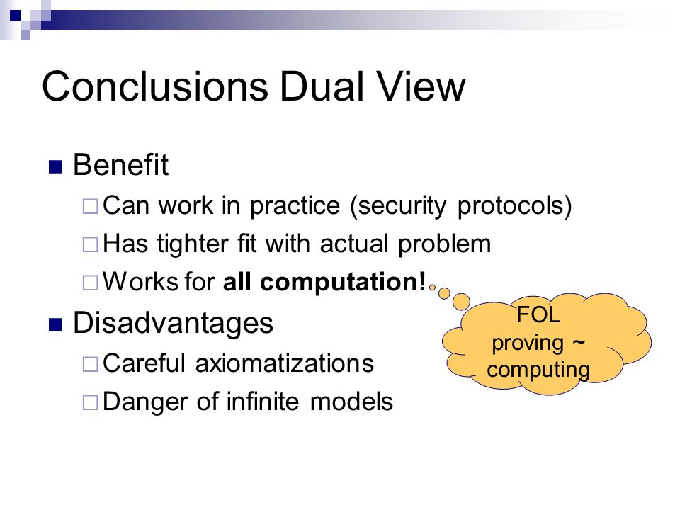 Conclusions Dual View Benefit Can work in practice (security protocols) Has tighter fit with actual problem Works for all computation.