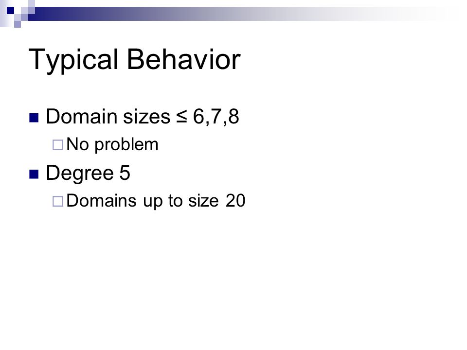 Typical Behavior Domain sizes 6,7,8 No problem Degree 5 Domains up to size 20