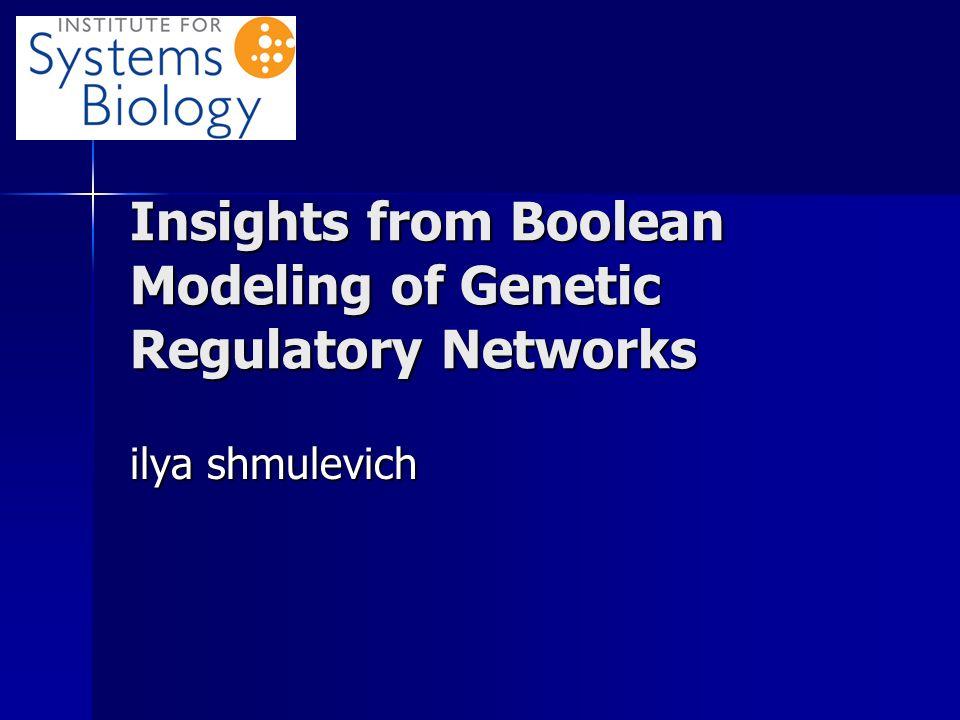 Insights from Boolean Modeling of Genetic Regulatory Networks ilya shmulevich
