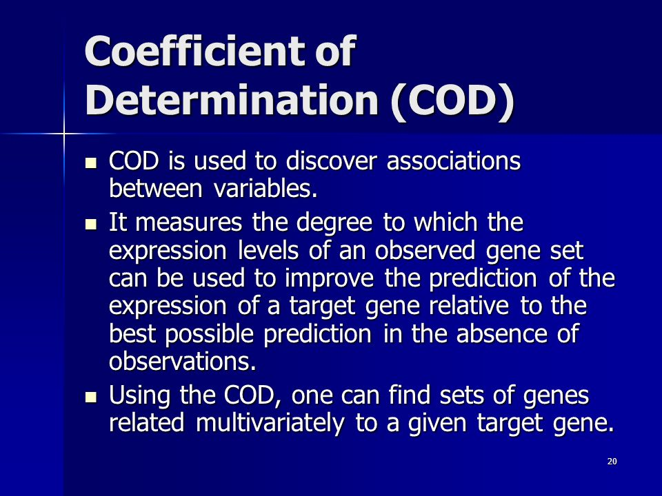 20 Coefficient of Determination (COD) COD is used to discover associations between variables.