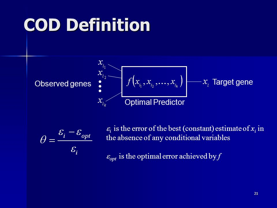 21 COD Definition Target gene Observed genes Optimal Predictor i is the error of the best (constant) estimate of x i in the absence of any conditional