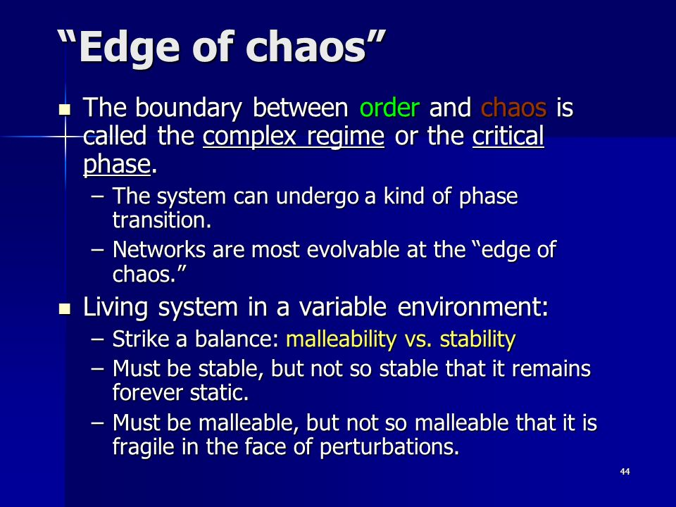 44 Edge of chaos The boundary between order and chaos is called the complex regime or the critical phase.