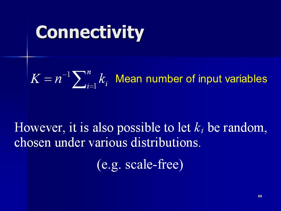 49 Connectivity (e.g. scale-free) Mean number of input variables
