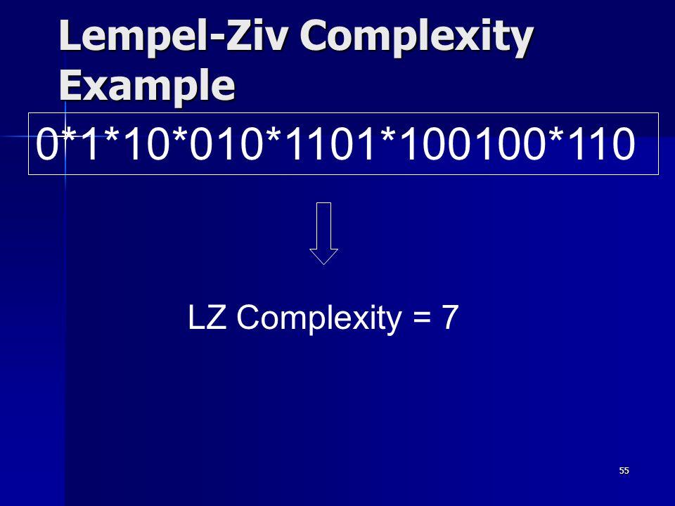 55 Lempel-Ziv Complexity Example 0*1*10*010*1101*100100*110 LZ Complexity = 7