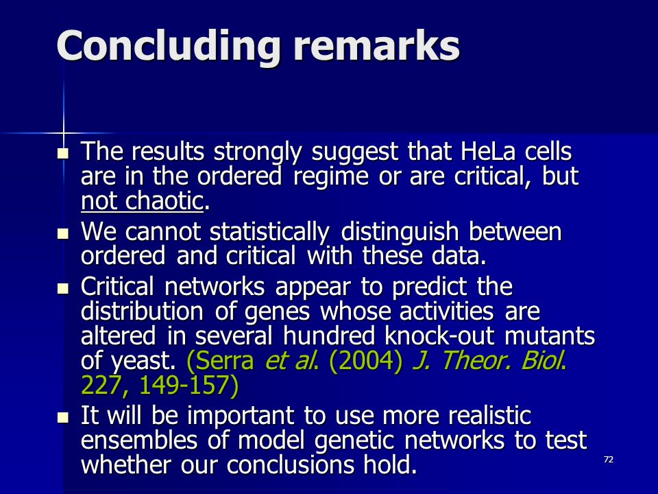 72 Concluding remarks The results strongly suggest that HeLa cells are in the ordered regime or are critical, but not chaotic.