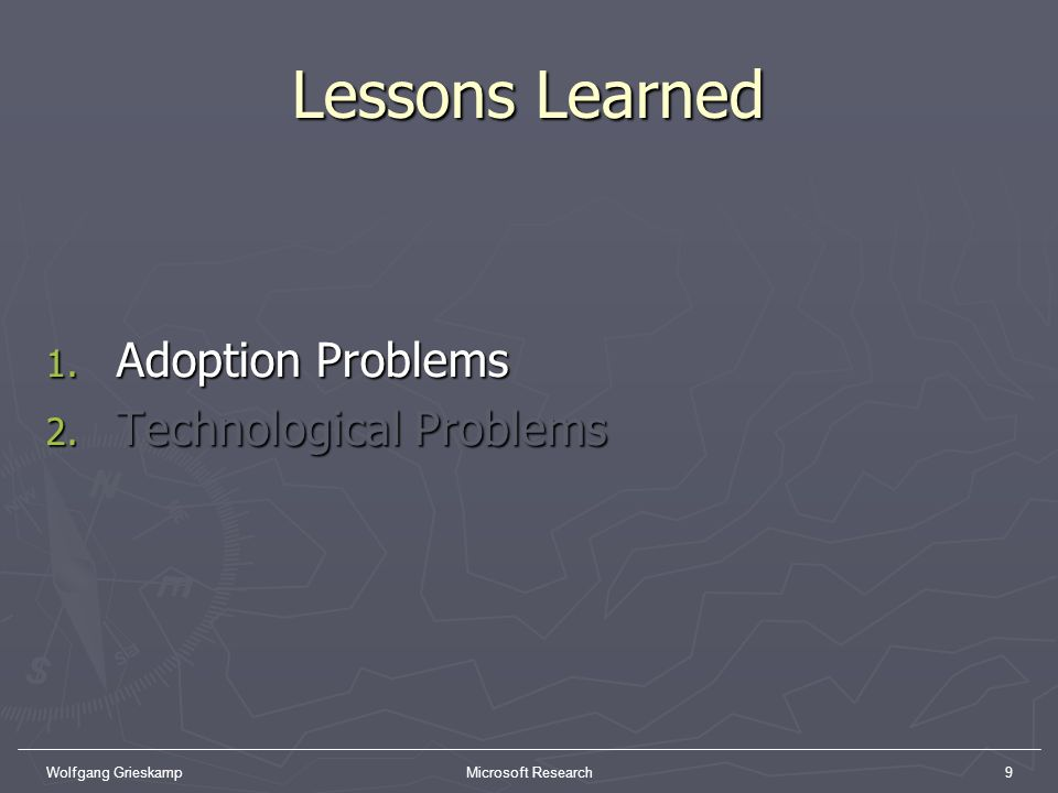 Wolfgang GrieskampMicrosoft Research9 Lessons Learned 1. Adoption Problems 2. Technological Problems