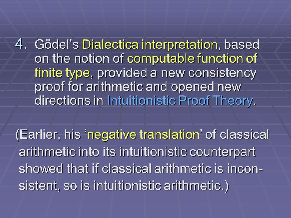 4. Gödels Dialectica interpretation, based on the notion of computable function of finite type, provided a new consistency proof for arithmetic and op