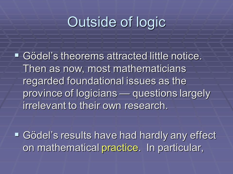 Outside of logic Gödels theorems attracted little notice.