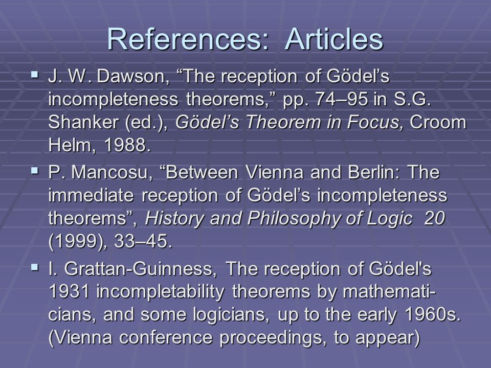 References: Articles J. W. Dawson, The reception of Gödels incompleteness theorems, pp.