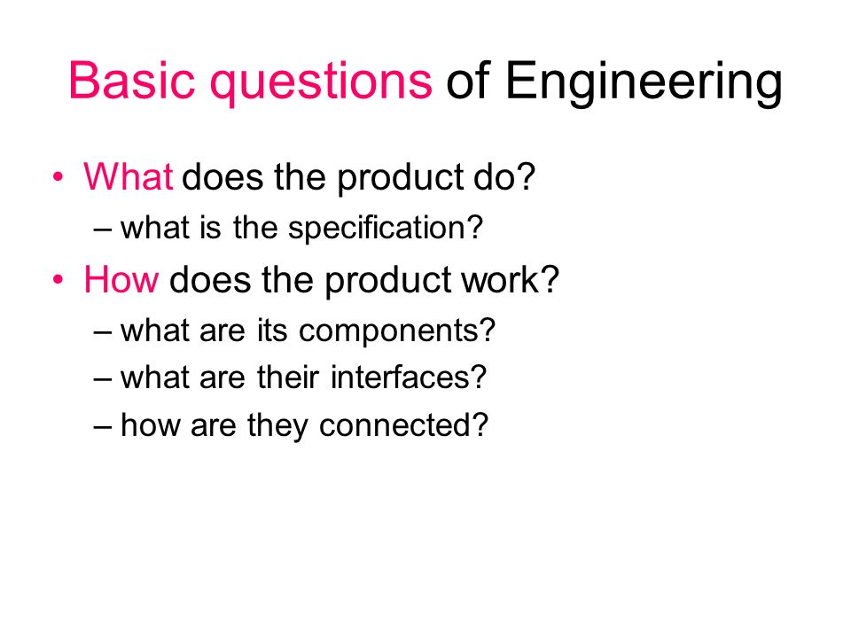 Basic questions of Engineering What does the product do.