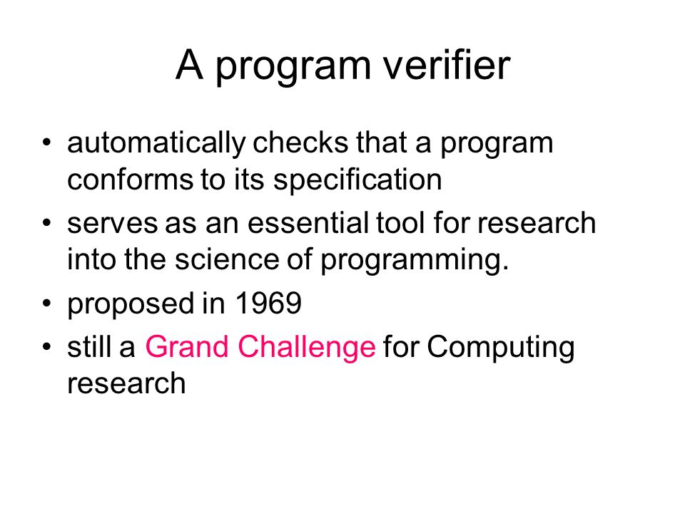 A program verifier automatically checks that a program conforms to its specification serves as an essential tool for research into the science of prog