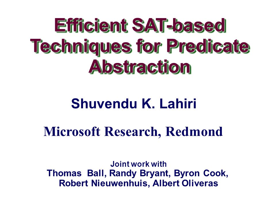 Efficient SAT-based Techniques for Predicate Abstraction Efficient SAT-based Techniques for Predicate Abstraction Shuvendu K.