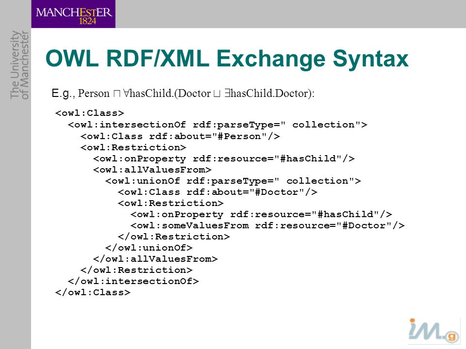 OWL RDF/XML Exchange Syntax E.g., Person u 8 hasChild.(Doctor t 9 hasChild.Doctor):