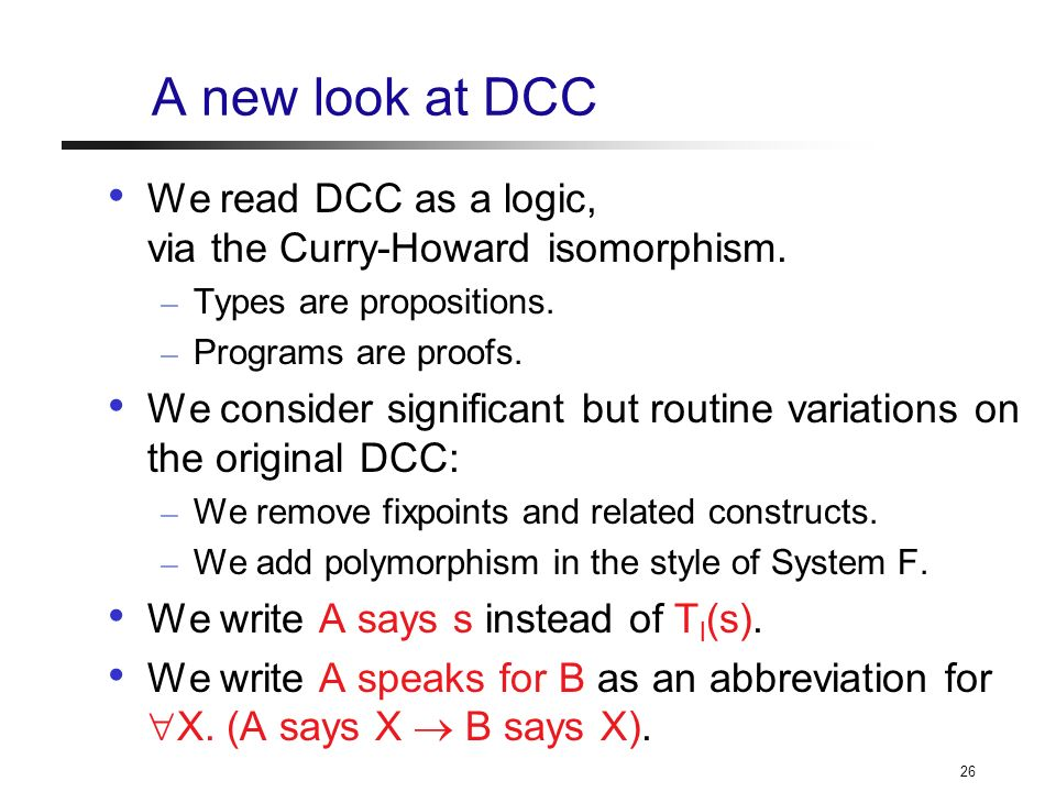 26 A new look at DCC We read DCC as a logic, via the Curry-Howard isomorphism.