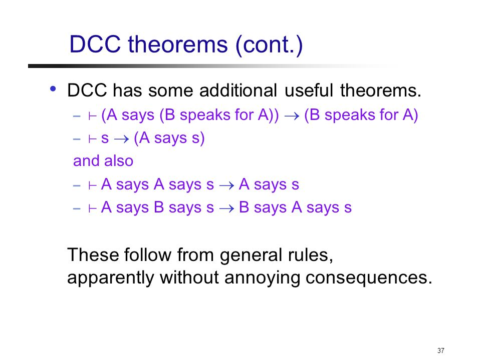 37 DCC theorems (cont.) DCC has some additional useful theorems.