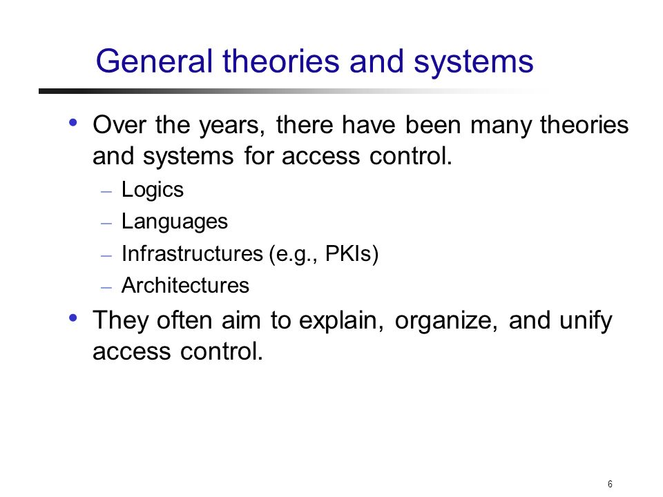 6 General theories and systems Over the years, there have been many theories and systems for access control.