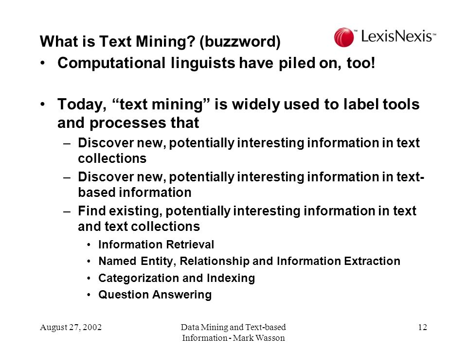 August 27, 2002Data Mining and Text-based Information - Mark Wasson 12 Computational linguists have piled on, too.