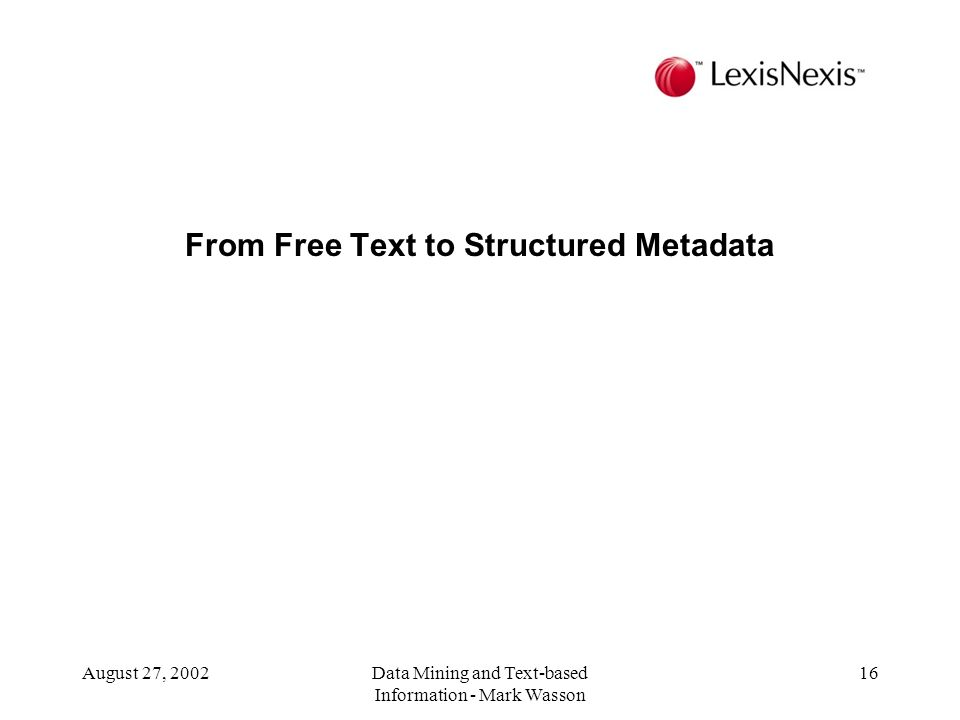 August 27, 2002Data Mining and Text-based Information - Mark Wasson 16 From Free Text to Structured Metadata