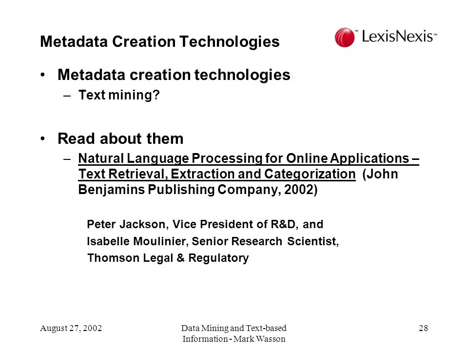 August 27, 2002Data Mining and Text-based Information - Mark Wasson 28 Metadata creation technologies –Text mining.