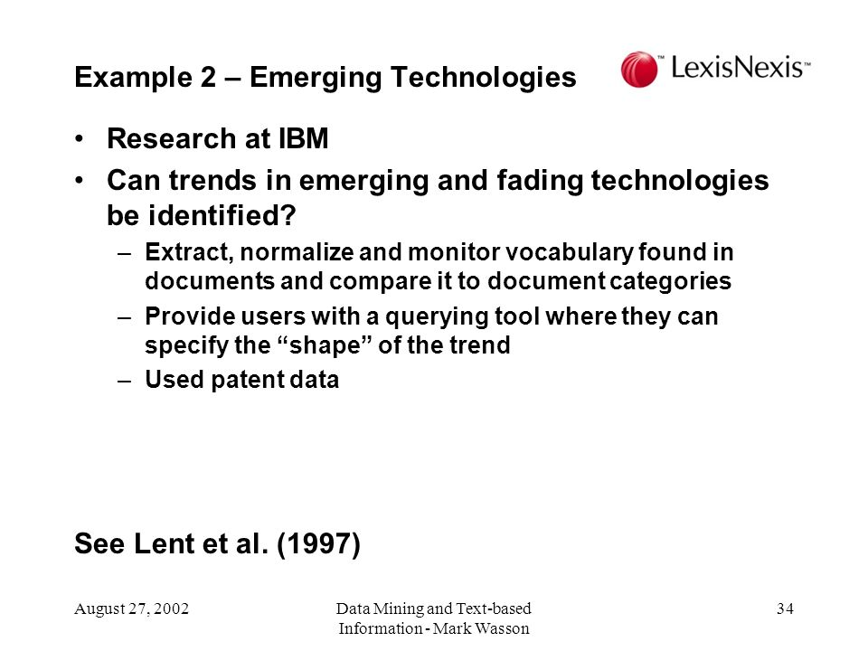 August 27, 2002Data Mining and Text-based Information - Mark Wasson 34 Research at IBM Can trends in emerging and fading technologies be identified.