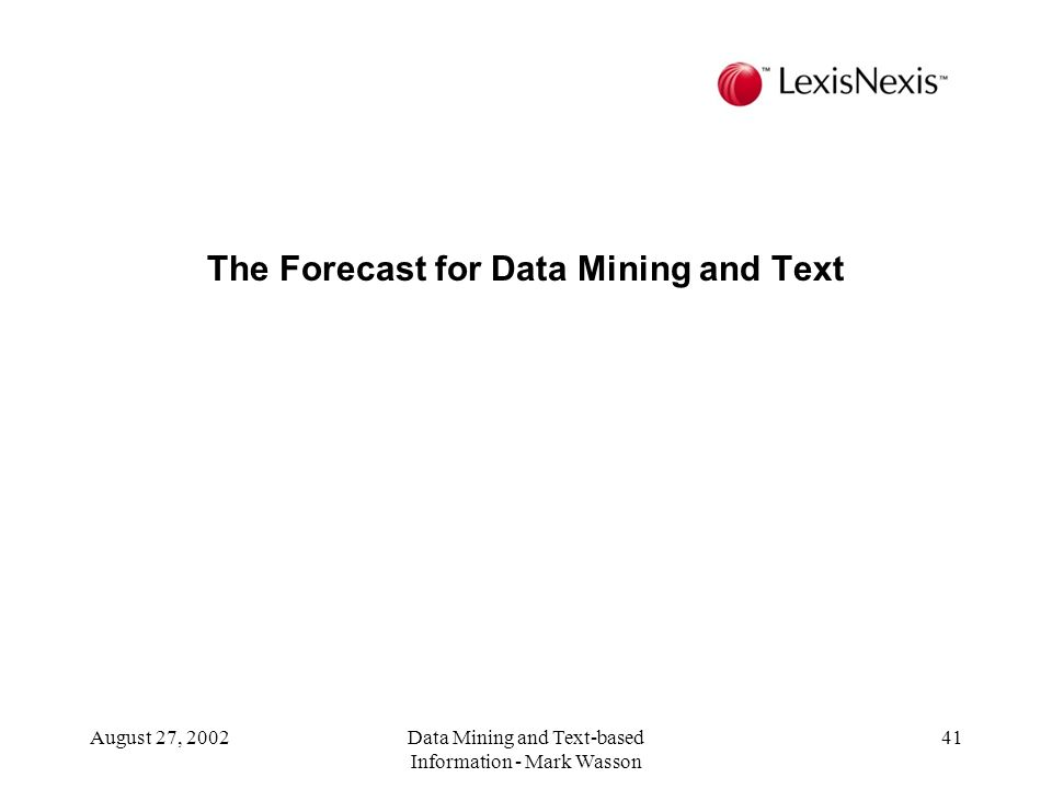 August 27, 2002Data Mining and Text-based Information - Mark Wasson 41 The Forecast for Data Mining and Text