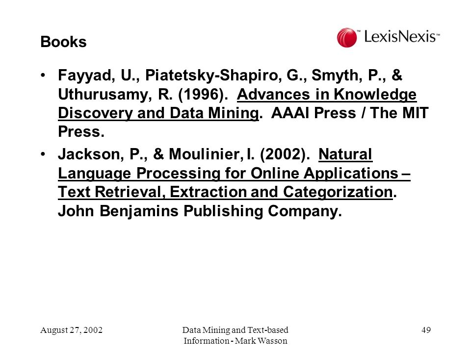 August 27, 2002Data Mining and Text-based Information - Mark Wasson 49 Fayyad, U., Piatetsky-Shapiro, G., Smyth, P., & Uthurusamy, R.