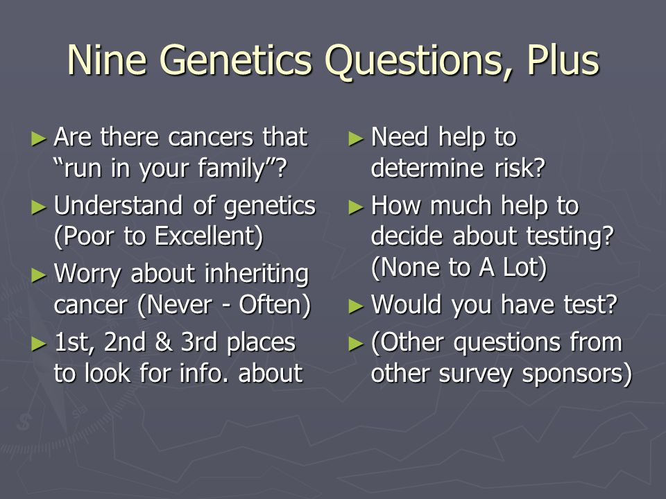 Nine Genetics Questions, Plus Are there cancers that run in your family.