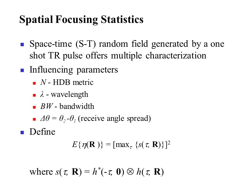 Spatial Focusing Statistics Space-time (S-T) random field generated by a one shot TR pulse offers multiple characterization Influencing parameters N -
