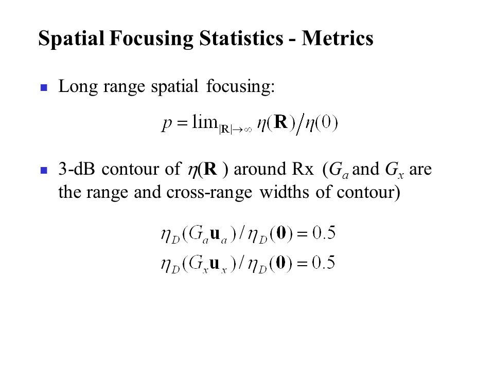 Spatial Focusing Statistics - Metrics Long range spatial focusing: 3-dB contour of (R ) around Rx (G a and G x are the range and cross-range widths of