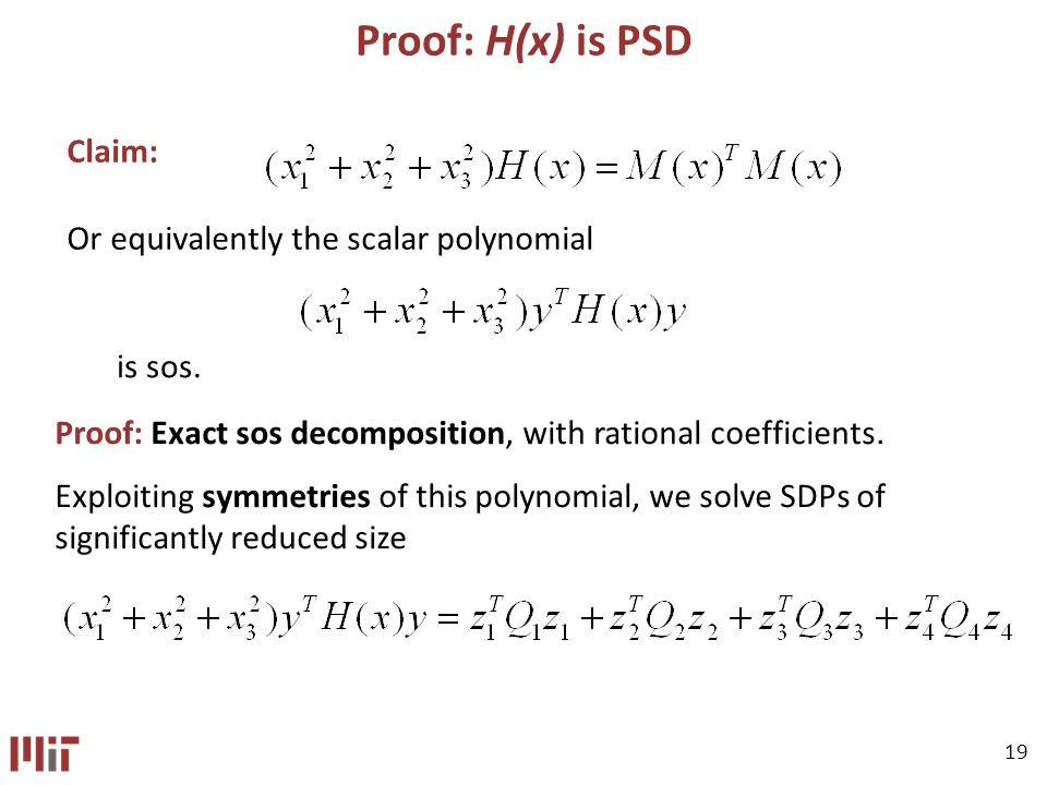 19 Proof: H(x) is PSD Or equivalently the scalar polynomial is sos.