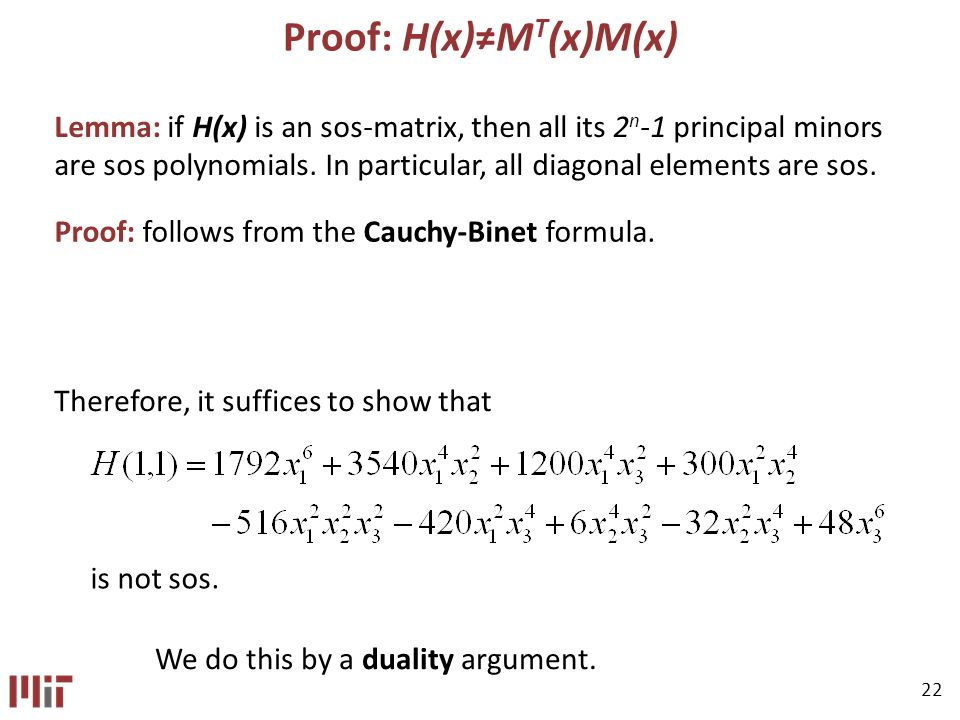 22 Proof: H(x)M T (x)M(x) Lemma: if H(x) is an sos-matrix, then all its 2 n -1 principal minors are sos polynomials.