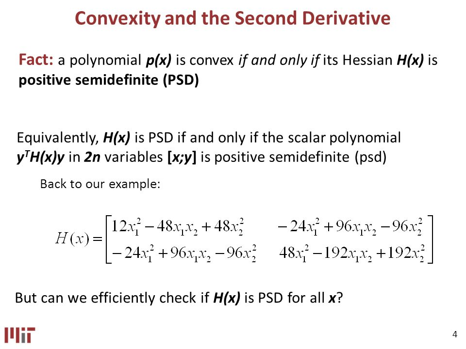 4 Convexity and the Second Derivative But can we efficiently check if H(x) is PSD for all x.