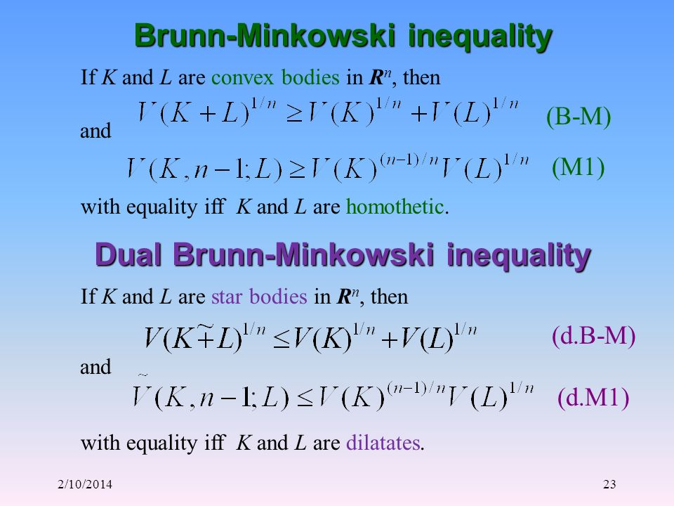 2/10/201423 Brunn-Minkowski inequality If K and L are convex bodies in R n, then with equality iff K and L are homothetic. and (B-M) (M1) Dual Brunn-M