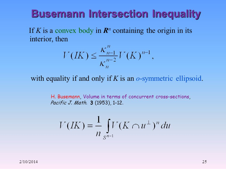 2/10/201425 Busemann Intersection Inequality with equality if and only if K is an o-symmetric ellipsoid.