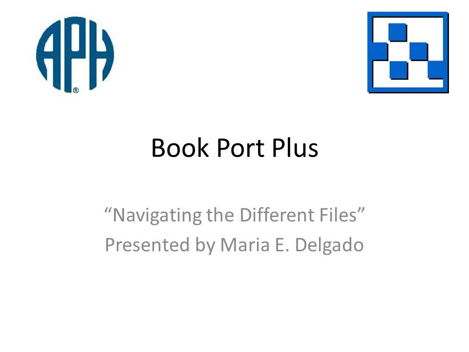 Book Port Plus Navigating the Different Files Presented by Maria E. Delgado